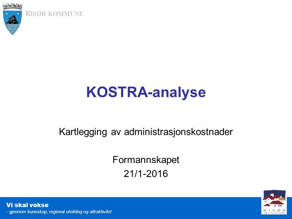 R ISØR KOMMUNE Vi skal vokse - gjennom kunnskap, regional utvikling og attraktivitet Kartlegging av administrasjonskostnader Formannskapet 21/1-2016 KOSTRA-analyse