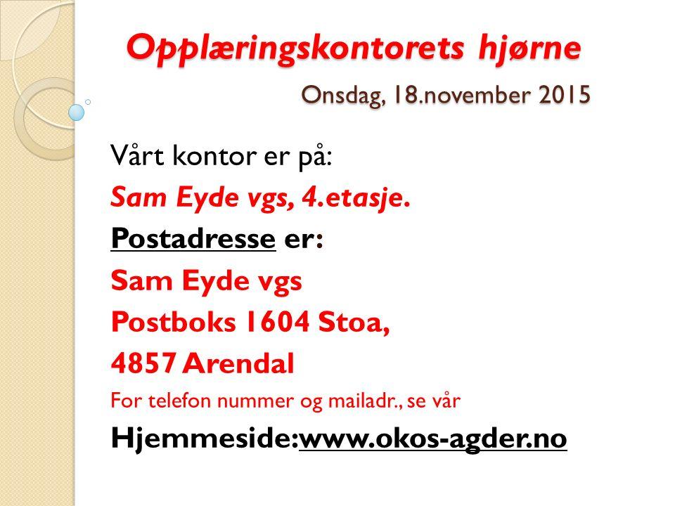 Opplæringskontorets hjørne Onsdag, 18.november 2015 Opplæringskontorets hjørne Onsdag, 18.november 2015 Vårt kontor er på: Sam Eyde vgs, 4.etasje. Pos