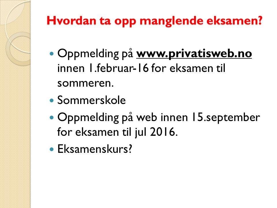Hvordan ta opp manglende eksamen? Oppmelding på www.privatisweb.no innen 1.februar-16 for eksamen til sommeren. Sommerskole Oppmelding på web innen 15