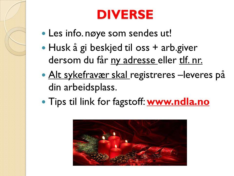 DIVERSE DIVERSE Les info. nøye som sendes ut! Husk å gi beskjed til oss + arb.giver dersom du får ny adresse eller tlf. nr. Alt sykefravær skal regist