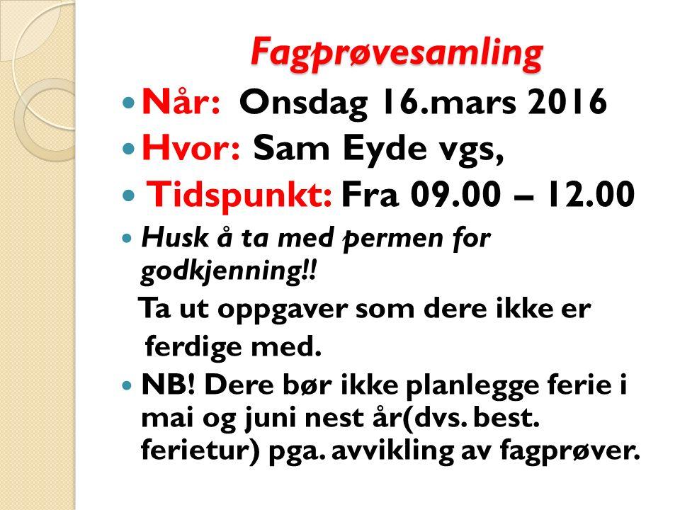 Fagprøvesamling Når: Onsdag 16.mars 2016 Hvor: Sam Eyde vgs, Tidspunkt: Fra 09.00 – 12.00 Husk å ta med permen for godkjenning!.