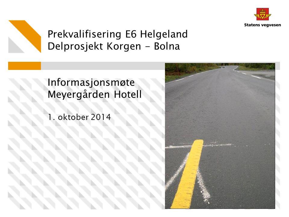 Prekvalifisering E6 Helgeland Delprosjekt Korgen - Bolna Informasjonsmøte Meyergården Hotell 1. oktober 2014