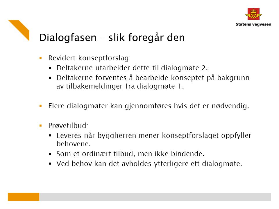 Dialogfasen – slik foregår den  Revidert konseptforslag:  Deltakerne utarbeider dette til dialogmøte 2.