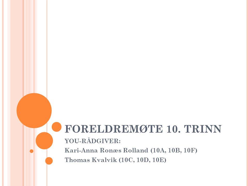 FORELDREMØTE 10. TRINN YOU-RÅDGIVER: Kari-Anna Ronæs Rolland (10A, 10B, 10F) Thomas Kvalvik (10C, 10D, 10E)