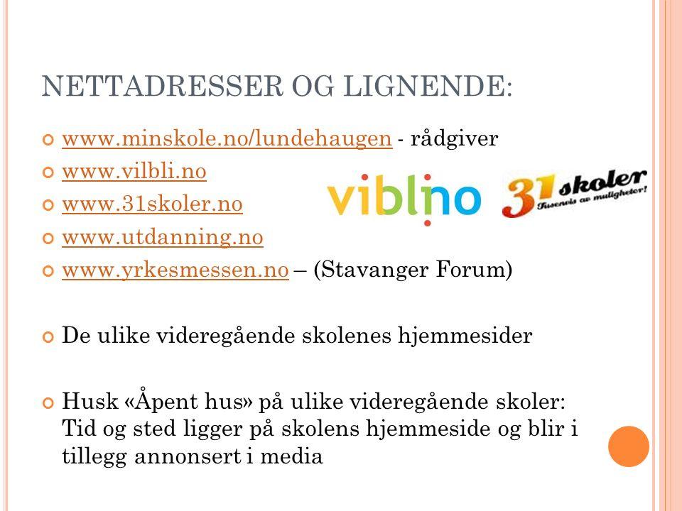 NETTADRESSER OG LIGNENDE: www.minskole.no/lundehaugenwww.minskole.no/lundehaugen - rådgiver www.vilbli.no www.31skoler.no www.utdanning.no www.yrkesme