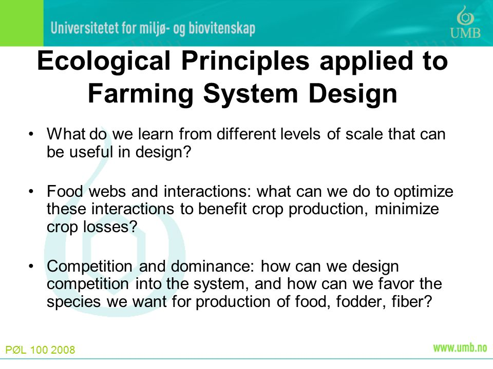 PØL Ecological Principles applied to Farming System Design What do we learn from different levels of scale that can be useful in design.