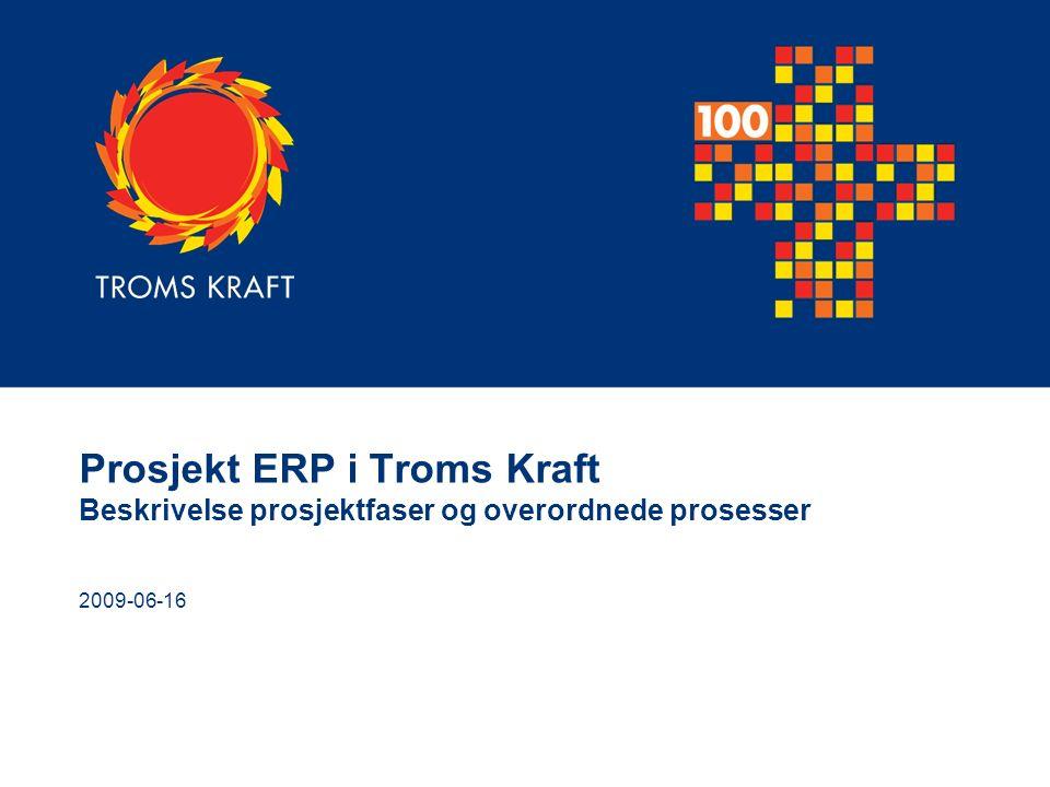 Prosjekt ERP i Troms Kraft Beskrivelse prosjektfaser og overordnede prosesser 2009-06-16