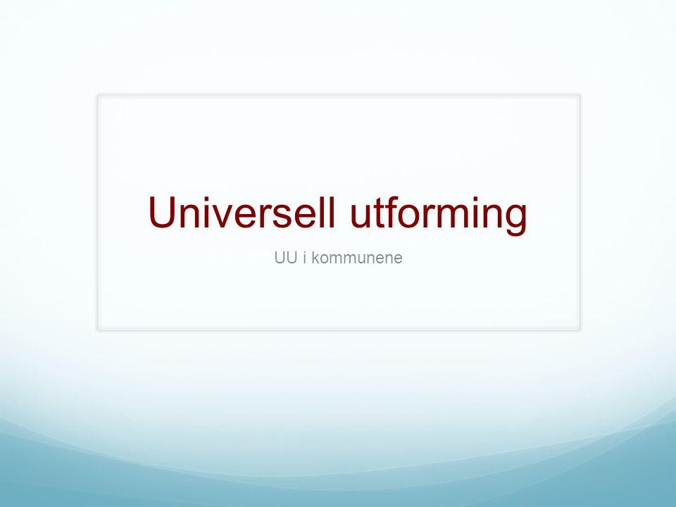 Hva er Universell Utforming (UU)..?? Universell utforming i kommunale planer Praktisk diskusjon