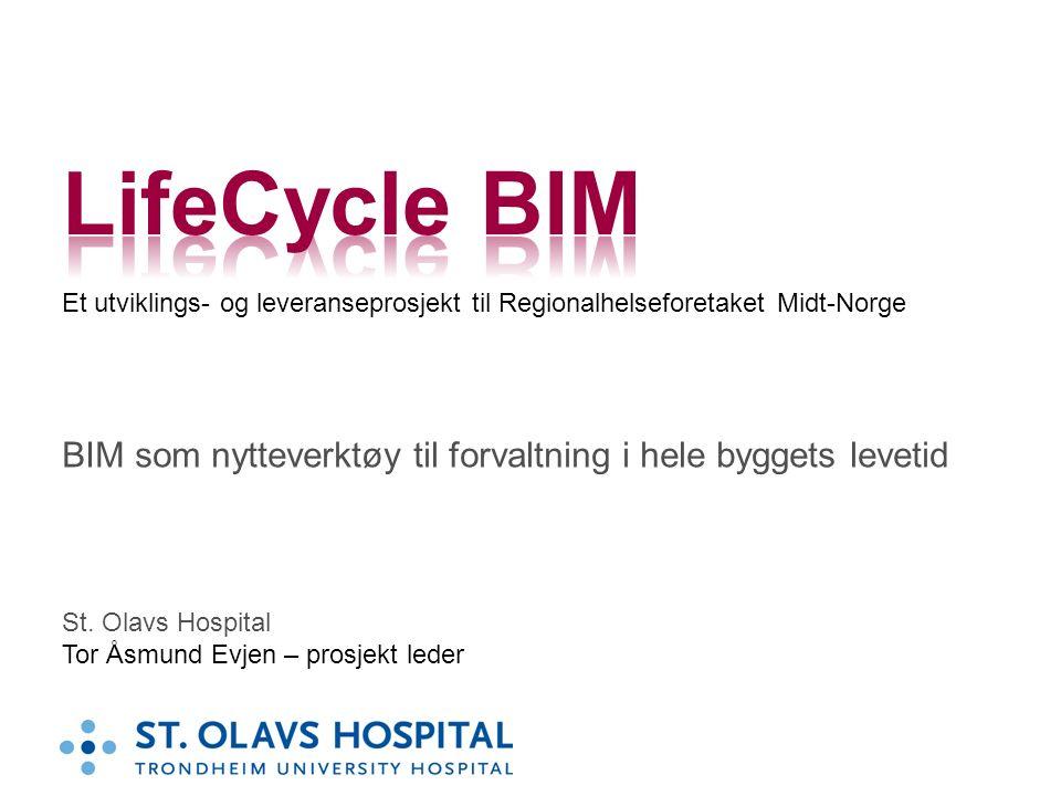 St. Olavs Hospital Tor Åsmund Evjen – prosjekt leder BIM som nytteverktøy til forvaltning i hele byggets levetid