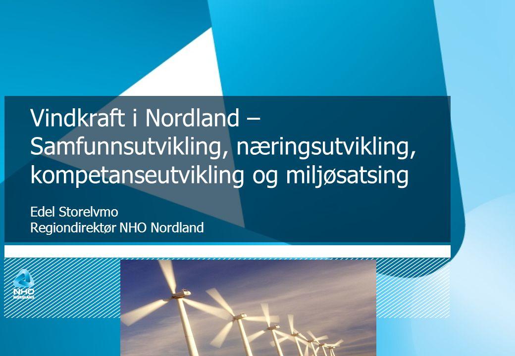 NHO Nordlands medlemsundersøkelse 2009 Vindkraft i Nordland – Samfunnsutvikling, næringsutvikling, kompetanseutvikling og miljøsatsing Edel Storelvmo Regiondirektør NHO Nordland
