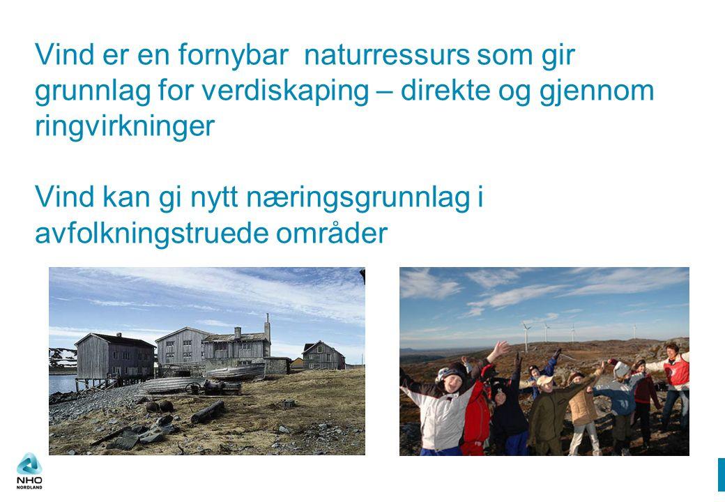 Vind er en fornybar naturressurs som gir grunnlag for verdiskaping – direkte og gjennom ringvirkninger Vind kan gi nytt næringsgrunnlag i avfolkningstruede områder