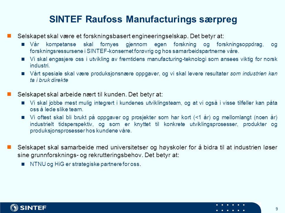 99 SINTEF Raufoss Manufacturings særpreg Selskapet skal være et forskningsbasert engineeringselskap.