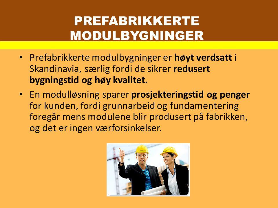 PREFABRIKKERTE MODULBYGNINGER Prefabrikkerte modulbygninger er høyt verdsatt i Skandinavia, særlig fordi de sikrer redusert bygningstid og høy kvalitet.