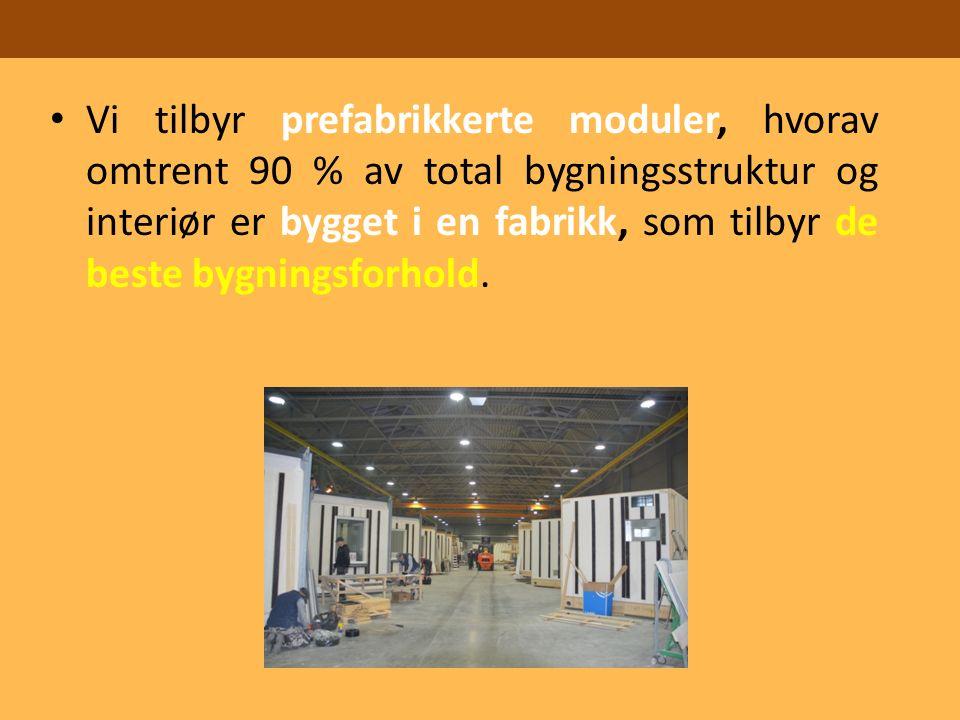 Vi tilbyr prefabrikkerte moduler, hvorav omtrent 90 % av total bygningsstruktur og interiør er bygget i en fabrikk, som tilbyr de beste bygningsforhold.