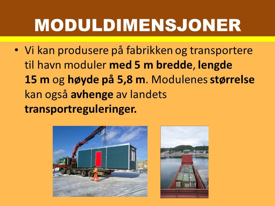 MODULDIMENSJONER Vi kan produsere på fabrikken og transportere til havn moduler med 5 m bredde, lengde 15 m og høyde på 5,8 m.