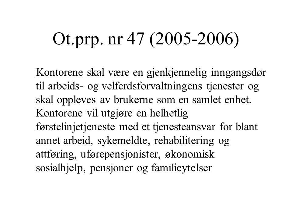 Ot.prp. nr 47 (2005-2006) Kontorene skal være en gjenkjennelig inngangsdør til arbeids- og velferdsforvaltningens tjenester og skal oppleves av bruker
