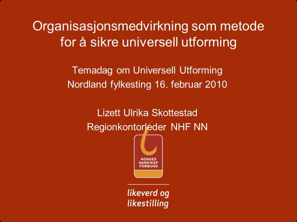 Organisasjonsmedvirkning som metode for å sikre universell utforming Temadag om Universell Utforming Nordland fylkesting 16.