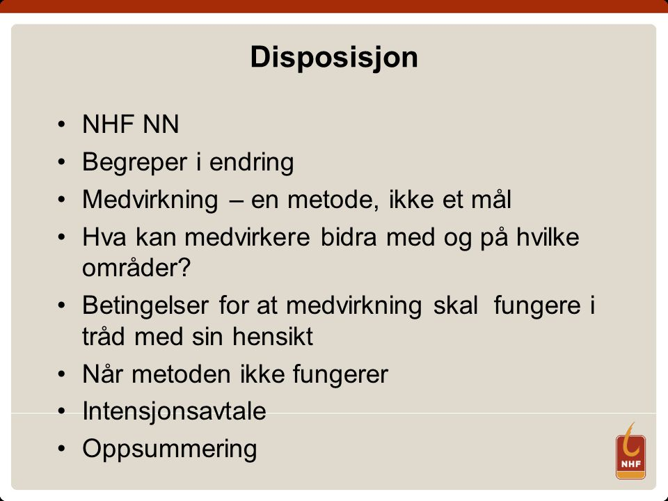 Disposisjon NHF NN Begreper i endring Medvirkning – en metode, ikke et mål Hva kan medvirkere bidra med og på hvilke områder.