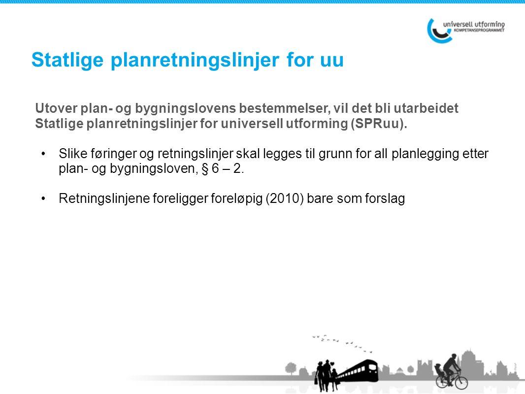Utover plan- og bygningslovens bestemmelser, vil det bli utarbeidet Statlige planretningslinjer for universell utforming (SPRuu).