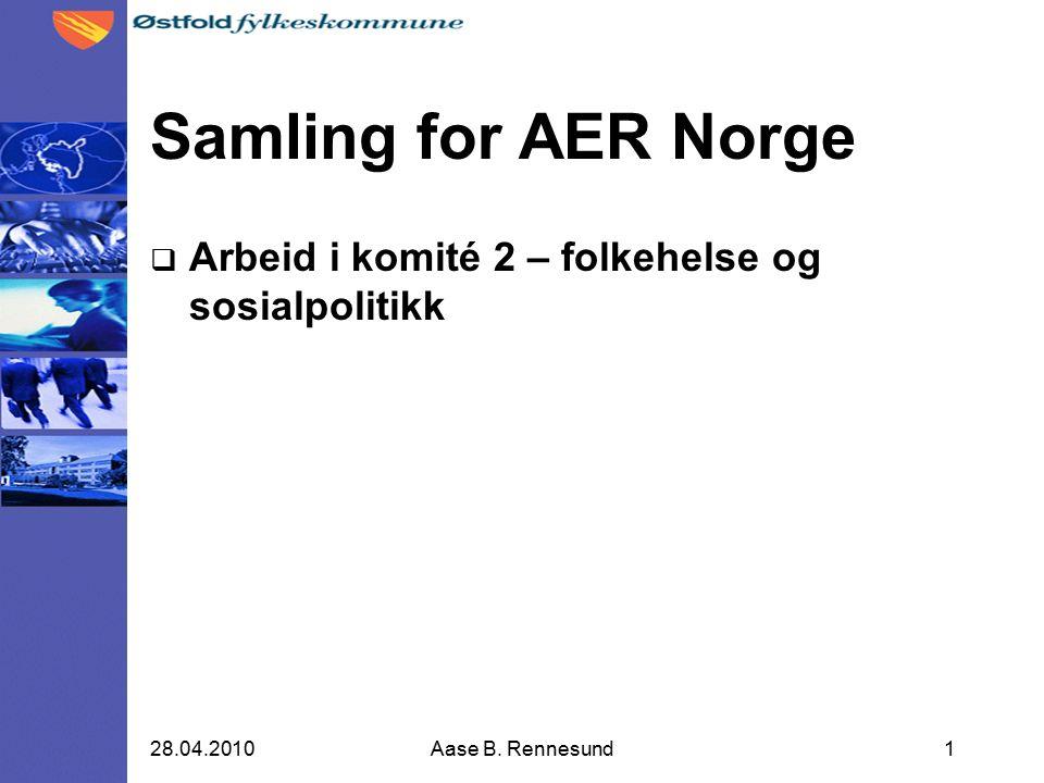 Samling for AER Norge  Arbeid i komité 2 – folkehelse og sosialpolitikk 28.04.2010Aase B.