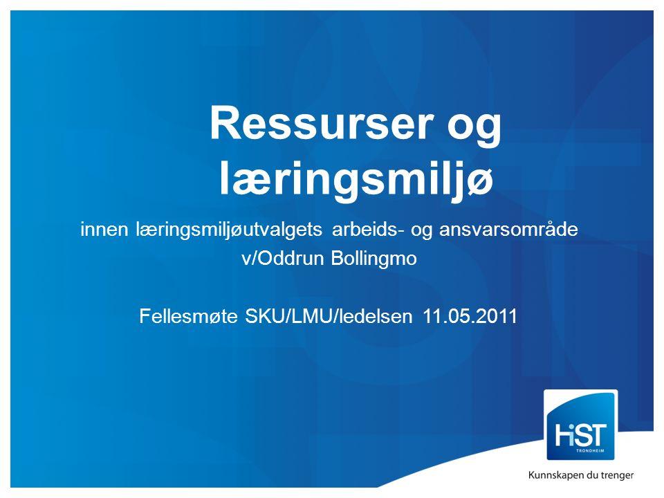 Ressurser og læringsmiljø innen læringsmiljøutvalgets arbeids- og ansvarsområde v/Oddrun Bollingmo Fellesmøte SKU/LMU/ledelsen 11.05.2011