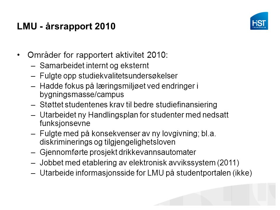 LMU - årsrapport 2010 Områder for rapportert aktivitet 2010: –Samarbeidet internt og eksternt –Fulgte opp studiekvalitetsundersøkelser –Hadde fokus på