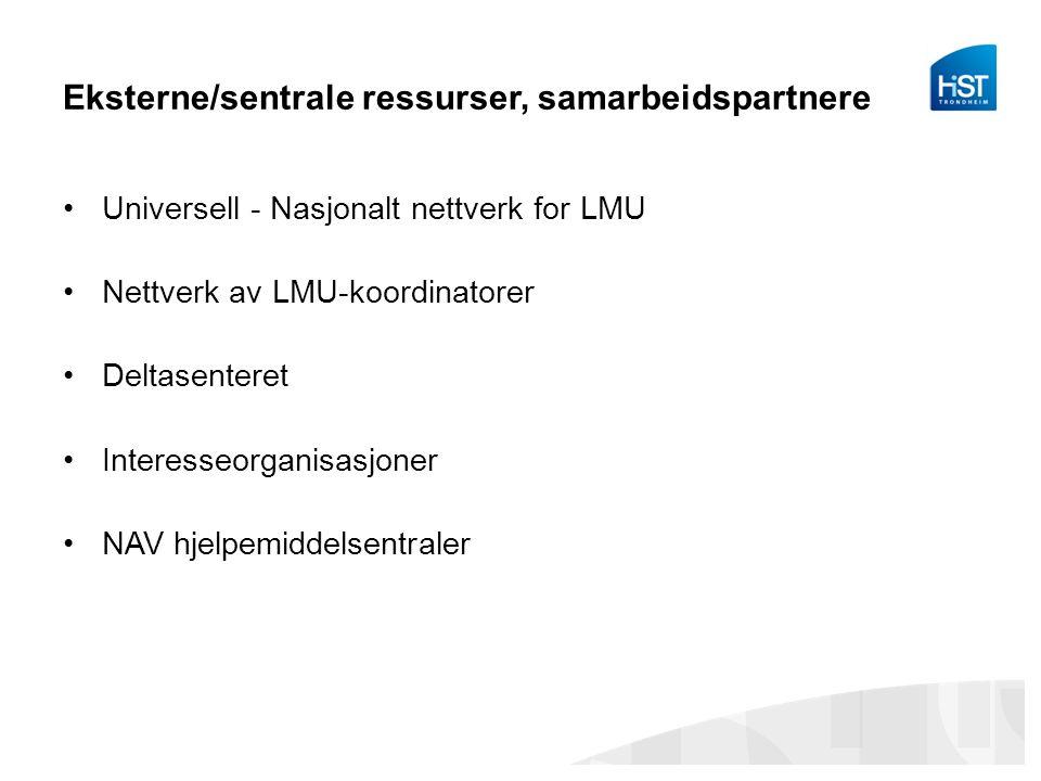 Eksterne/sentrale ressurser, samarbeidspartnere Universell - Nasjonalt nettverk for LMU Nettverk av LMU-koordinatorer Deltasenteret Interesseorganisasjoner NAV hjelpemiddelsentraler