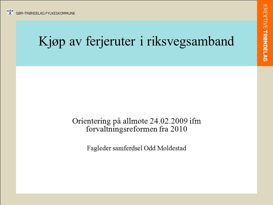 Kjøp av ferjeruter i riksvegsamband Orientering på allmøte 24.02.2009 ifm forvaltningsreformen fra 2010 Fagleder samferdsel Odd Moldestad