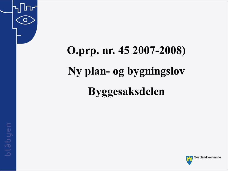O.prp. nr. 45 2007-2008) Ny plan- og bygningslov Byggesaksdelen