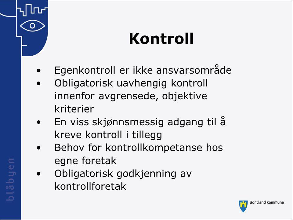 Kontroll Egenkontroll er ikke ansvarsområde Obligatorisk uavhengig kontroll innenfor avgrensede, objektive kriterier En viss skjønnsmessig adgang til