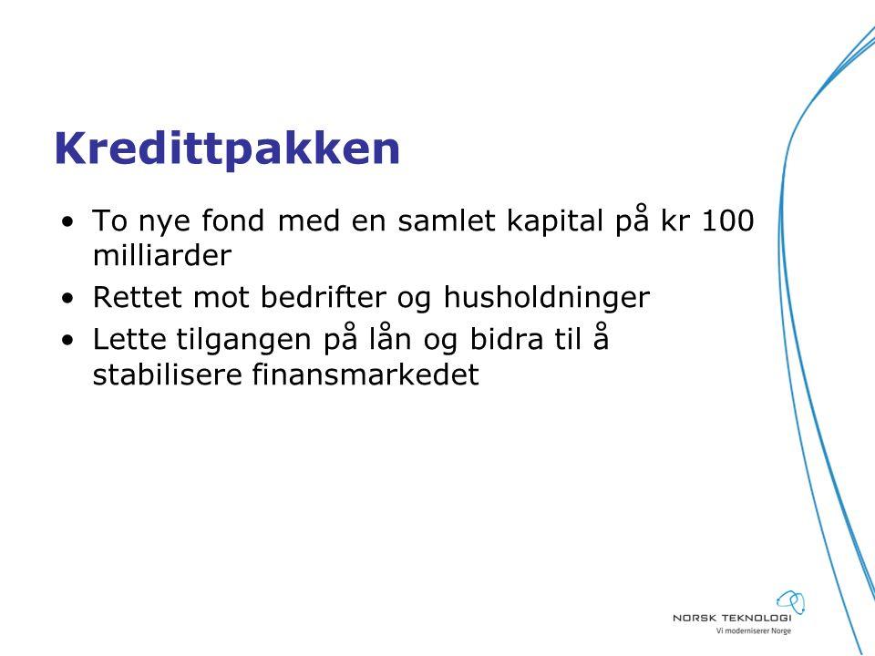 Kredittpakken To nye fond med en samlet kapital på kr 100 milliarder Rettet mot bedrifter og husholdninger Lette tilgangen på lån og bidra til å stabilisere finansmarkedet
