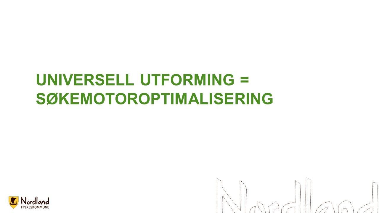 UNIVERSELL UTFORMING = SØKEMOTOROPTIMALISERING