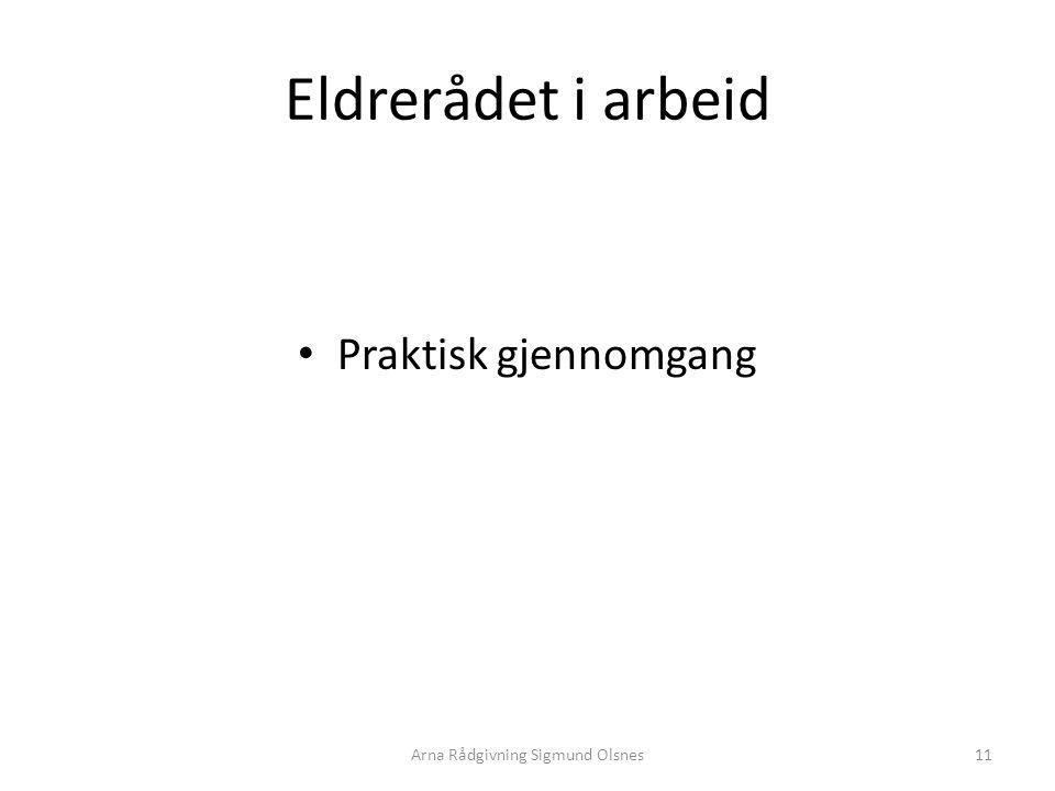 Eldrerådet i arbeid Praktisk gjennomgang 11Arna Rådgivning Sigmund Olsnes
