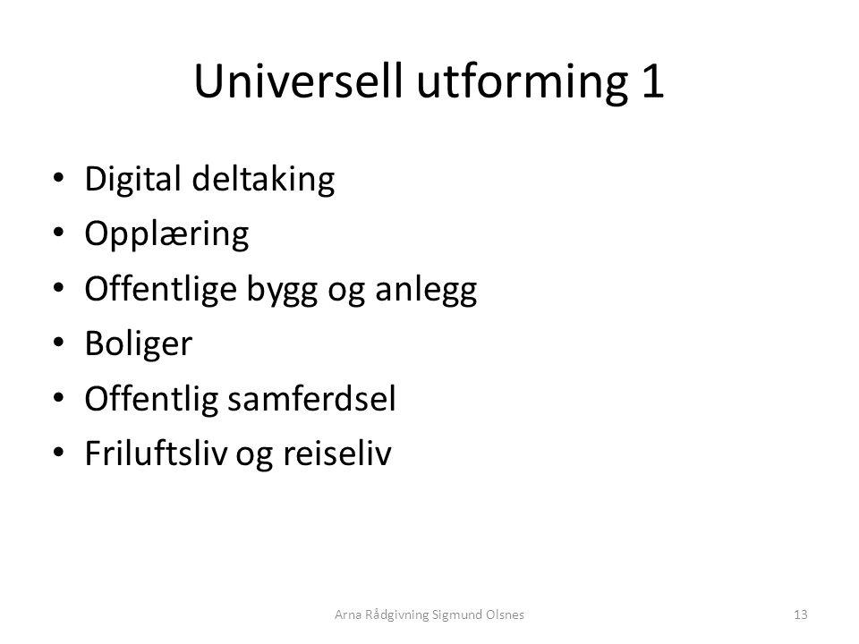 Universell utforming 2 - Universell utforming er utforming av bygninger, omgivelser, transportmidler og produkter på en slik måte at de i størst mulig grad kan brukes av alle, uten behov for særordninger.