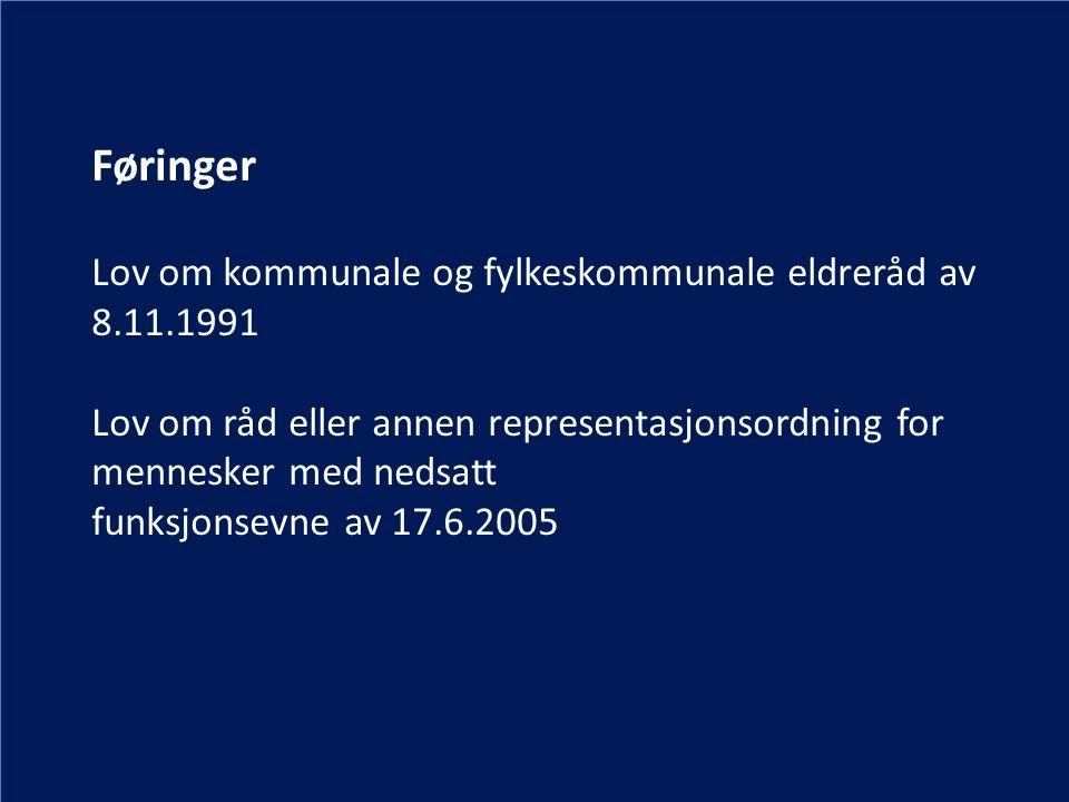 Føringer Lov om kommunale og fylkeskommunale eldreråd av 8.11.1991 Lov om råd eller annen representasjonsordning for mennesker med nedsatt funksjonsevne av 17.6.2005