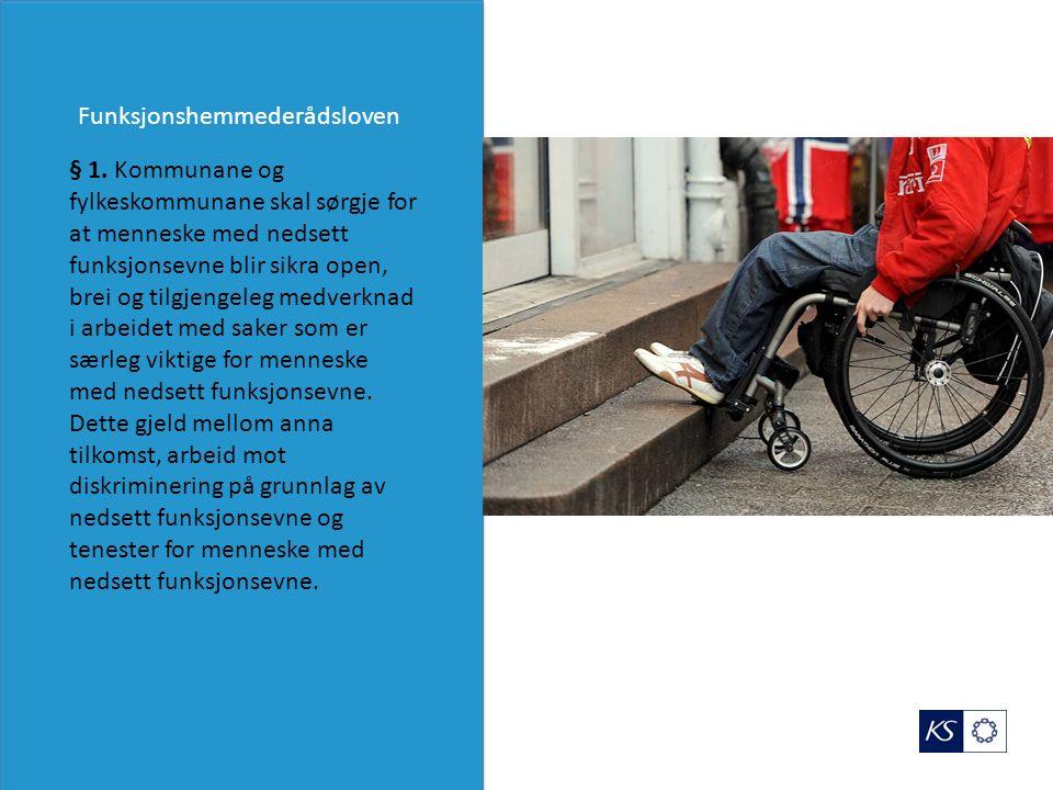 § 1. Kommunane og fylkeskommunane skal sørgje for at menneske med nedsett funksjonsevne blir sikra open, brei og tilgjengeleg medverknad i arbeidet me