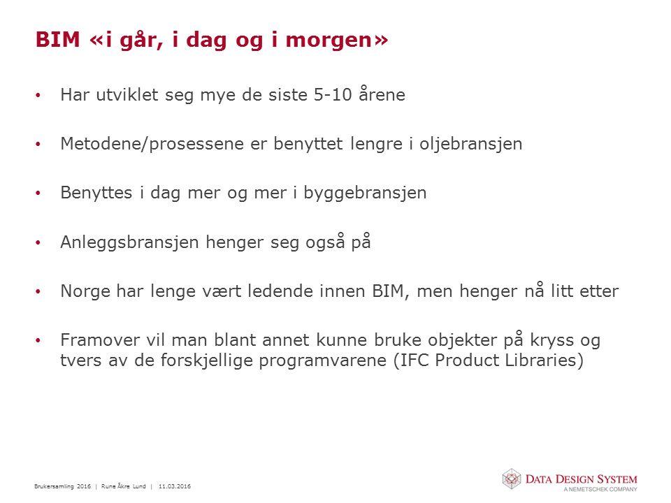 Brukersamling 2016 | Rune Åkre Lund | 11.03.2016 Hvordan forholde seg til BIM Mange jobber med BIM uten å være klar over det Dagens programvareleverandører legger til rette for BIM Vurder behovet/hensikten med å prosjektere i BIM Er prosjektet «stort nok».