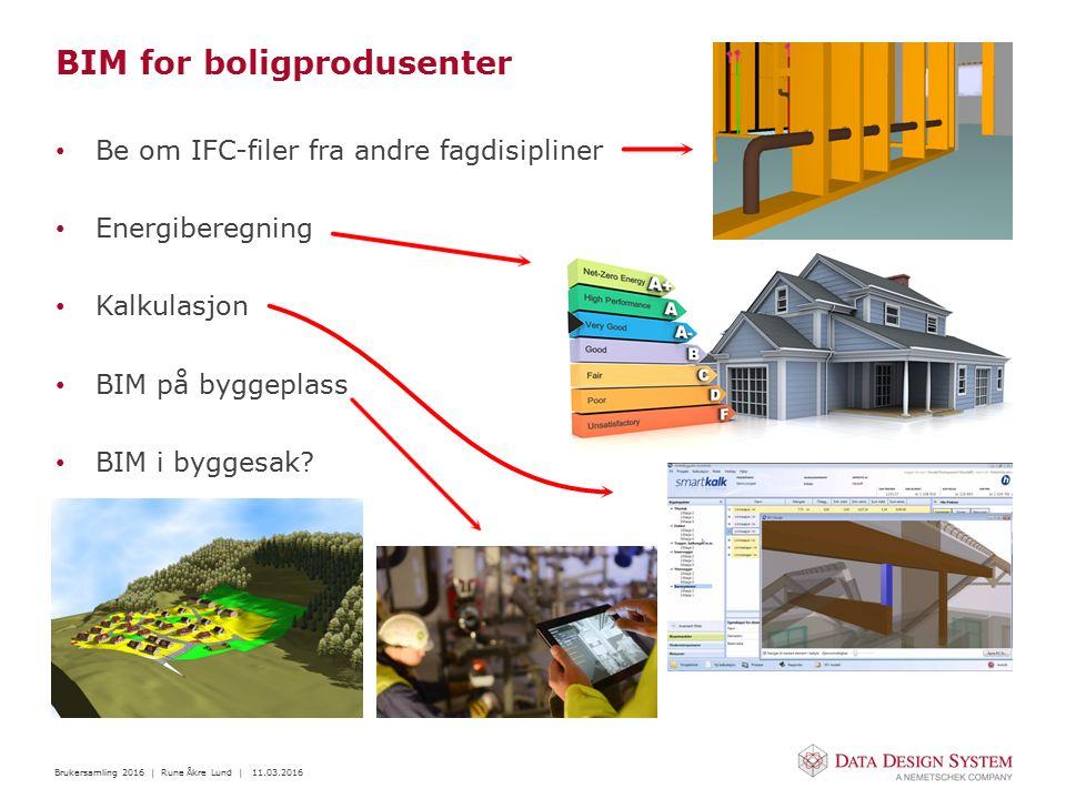 Brukersamling 2016 | Rune Åkre Lund | 11.03.2016 BIM for boligprodusenter Be om IFC-filer fra andre fagdisipliner Energiberegning Kalkulasjon BIM på byggeplass BIM i byggesak