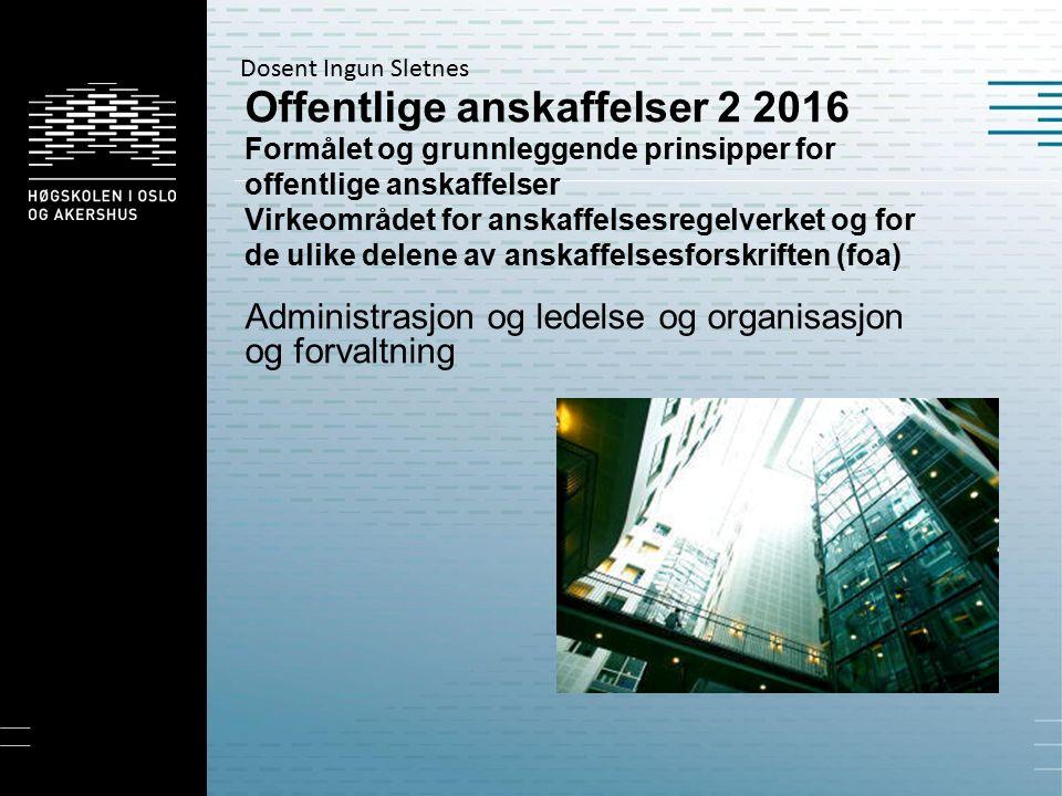 Offentlige anskaffelser 2 2016 Formålet og grunnleggende prinsipper for offentlige anskaffelser Virkeområdet for anskaffelsesregelverket og for de uli