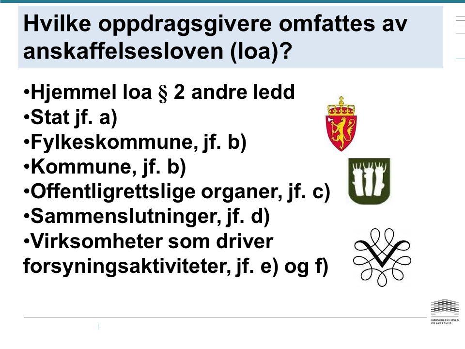 Hvilke oppdragsgivere omfattes av anskaffelsesloven (loa)? Hjemmel loa § 2 andre ledd Stat jf. a) Fylkeskommune, jf. b) Kommune, jf. b) Offentligretts