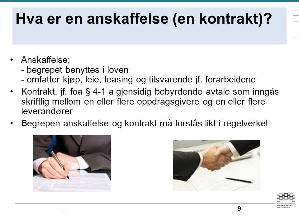 Hva er en anskaffelse (en kontrakt)? Anskaffelse; - begrepet benyttes i loven - omfatter kjøp, leie, leasing og tilsvarende jf. forarbeidene Kontrakt,