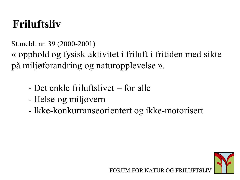 FORUM FOR NATUR OG FRILUFTSLIV Friluftsliv St.meld. nr. 39 (2000-2001) « opphold og fysisk aktivitet i friluft i fritiden med sikte på miljøforandring