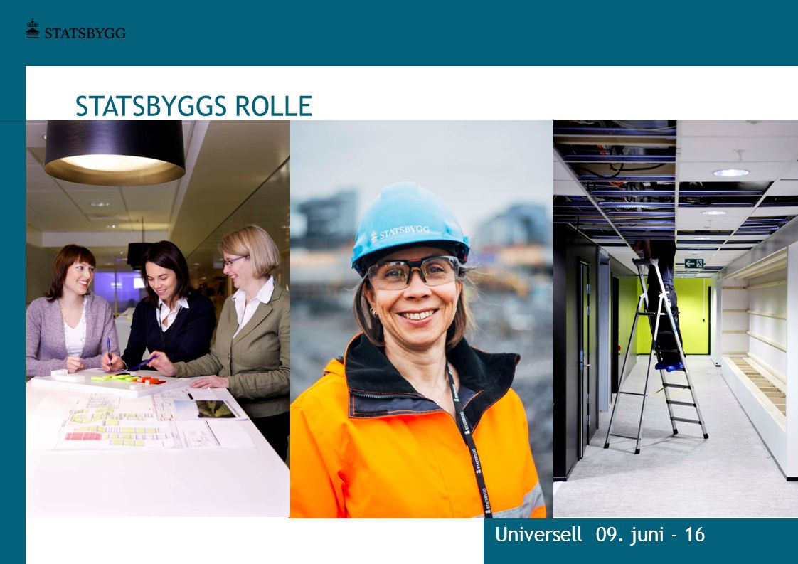 STATSBYGGS ROLLE Universell 09. juni - 16
