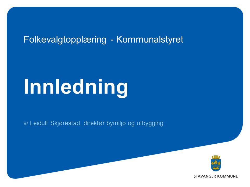 Innledning v/ Leidulf Skjørestad, direktør bymiljø og utbygging Folkevalgtopplæring - Kommunalstyret