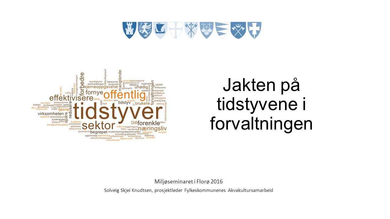 Jakten på tidstyvene i forvaltningen Miljøseminaret i Florø 2016 Solveig Skjei Knudtsen, prosjektleder Fylkeskommunenes Akvakultursamarbeid