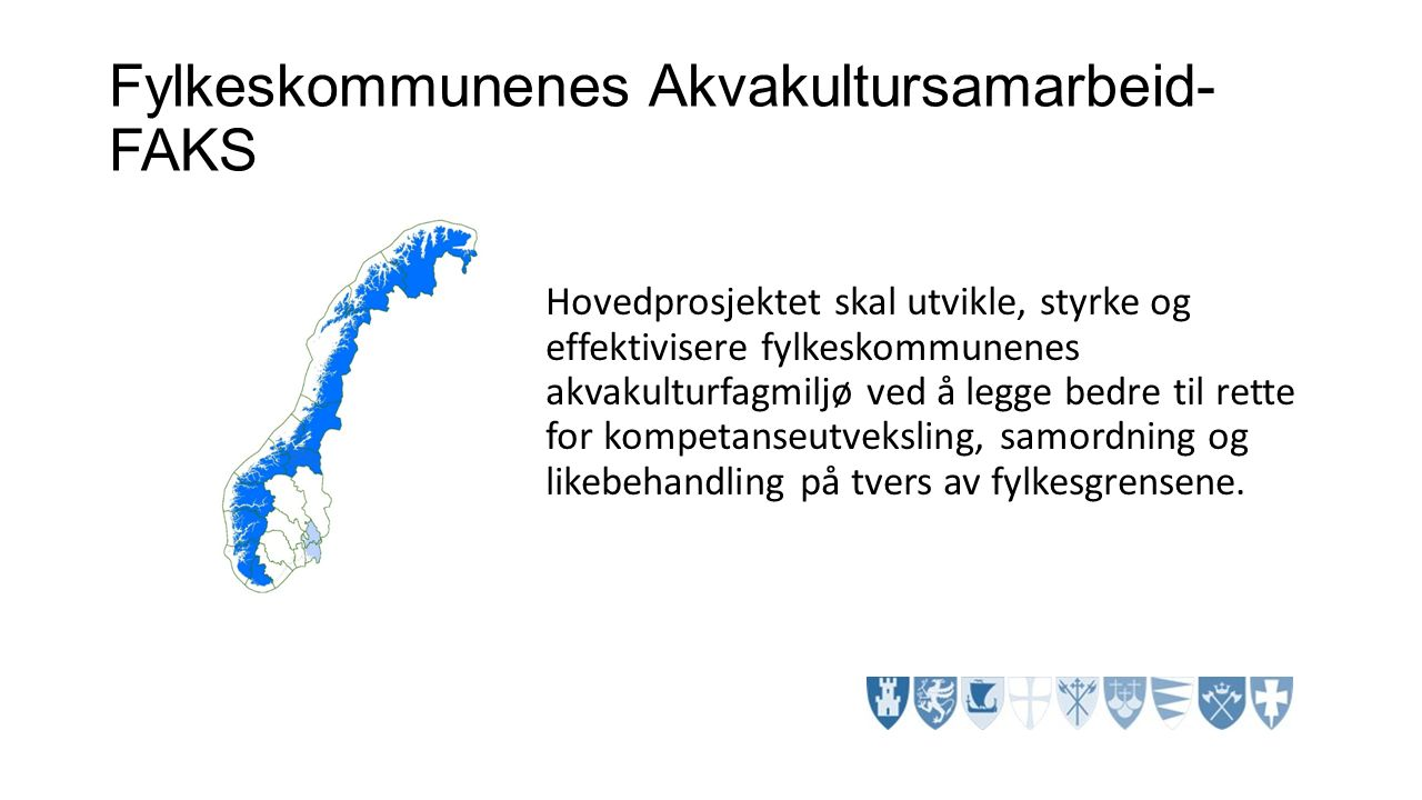 Fylkeskommunenes Akvakultursamarbeid- FAKS Hovedprosjektet skal utvikle, styrke og effektivisere fylkeskommunenes akvakulturfagmiljø ved å legge bedre