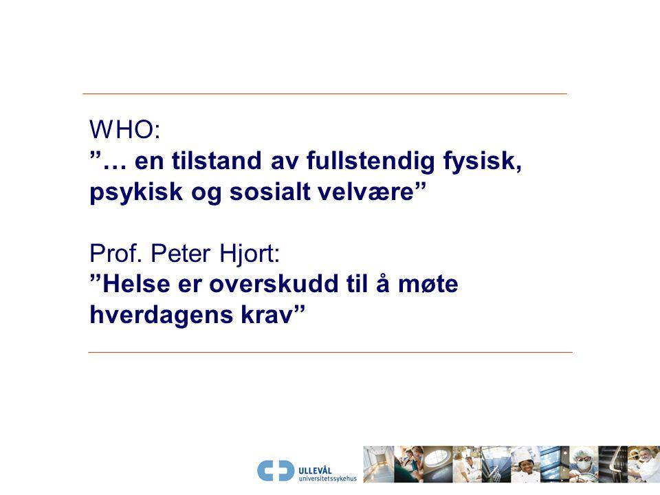 WHO: … en tilstand av fullstendig fysisk, psykisk og sosialt velvære Prof.