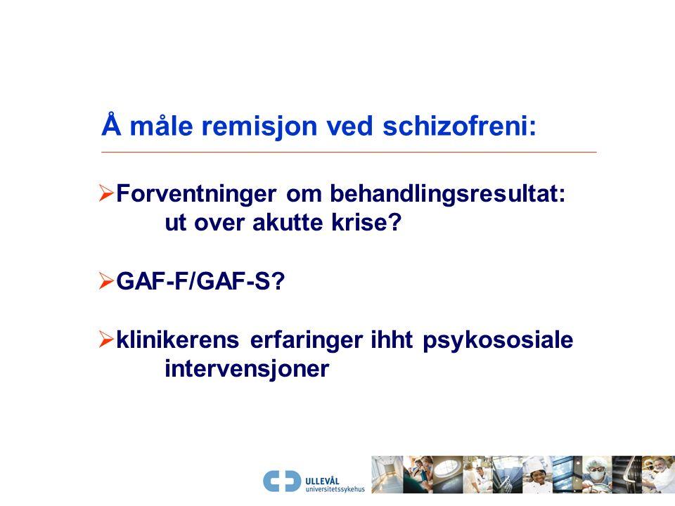 Remisjon ved schizofreni  symptomatisk remisjon: lite uttalte symptomer > 6 mndr til forskjell fra normalbefolkningen  syndromal remisjon: fravær av