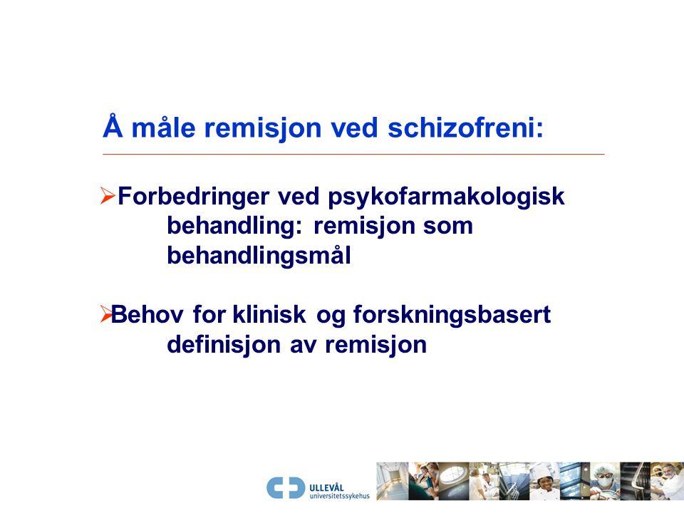Å måle remisjon ved schizofreni:  Forventninger om behandlingsresultat: ut over akutte krise?  GAF-F/GAF-S?  klinikerens erfaringer ihht psykososia