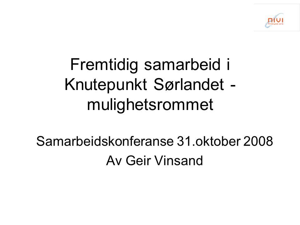 Fremtidig samarbeid i Knutepunkt Sørlandet - mulighetsrommet Samarbeidskonferanse 31.oktober 2008 Av Geir Vinsand